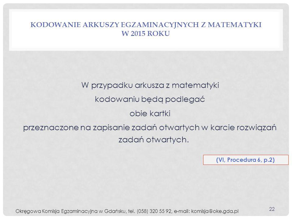 KODOWANIE ARKUSZY EGZAMINACYJNYCH Z MATEMATYKI W 2015 ROKU W przypadku arkusza z matematyki kodowaniu będą podlegać obie kartki przeznaczone na zapisa