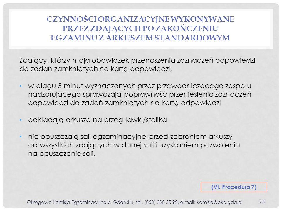 CZYNNOŚCI ORGANIZACYJNE WYKONYWANE PRZEZ ZDAJĄCYCH PO ZAKOŃCZENIU EGZAMINU Z ARKUSZEM STANDARDOWYM Okręgowa Komisja Egzaminacyjna w Gdańsku, tel. (058