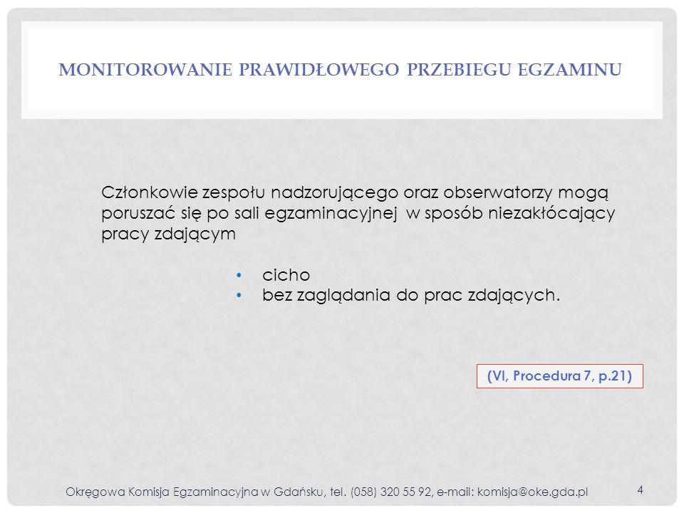 MONITOROWANIE PRAWIDŁOWEGO PRZEBIEGU EGZAMINU Okręgowa Komisja Egzaminacyjna w Gdańsku, tel. (058) 320 55 92, e-mail: komisja@oke.gda.pl 4 Członkowie
