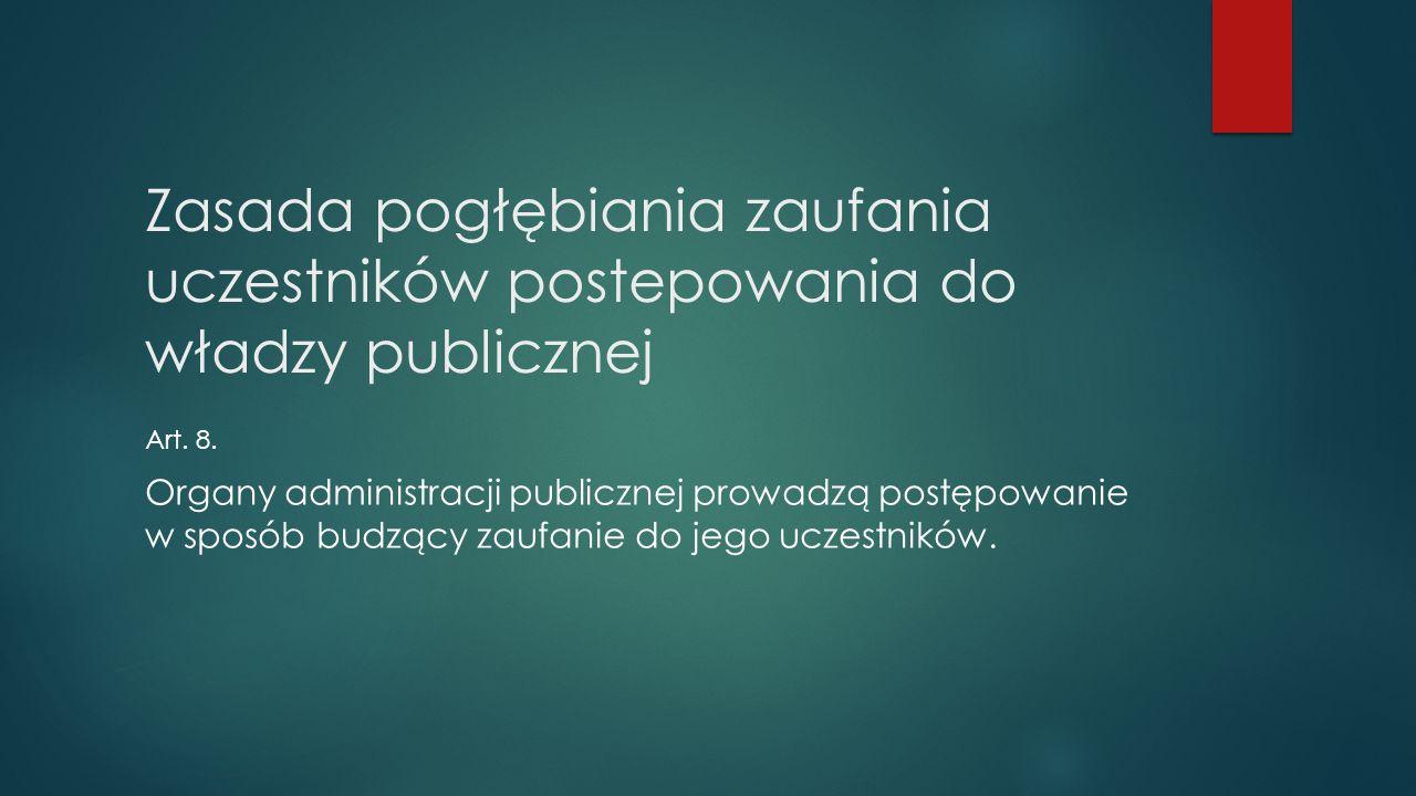 Zasada pogłębiania zaufania uczestników postepowania do władzy publicznej Art. 8. Organy administracji publicznej prowadzą postępowanie w sposób budzą