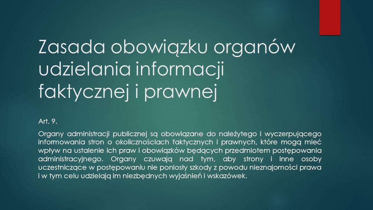 Zasada obowiązku organów udzielania informacji faktycznej i prawnej Art. 9. Organy administracji publicznej są obowiązane do należytego i wyczerpujące