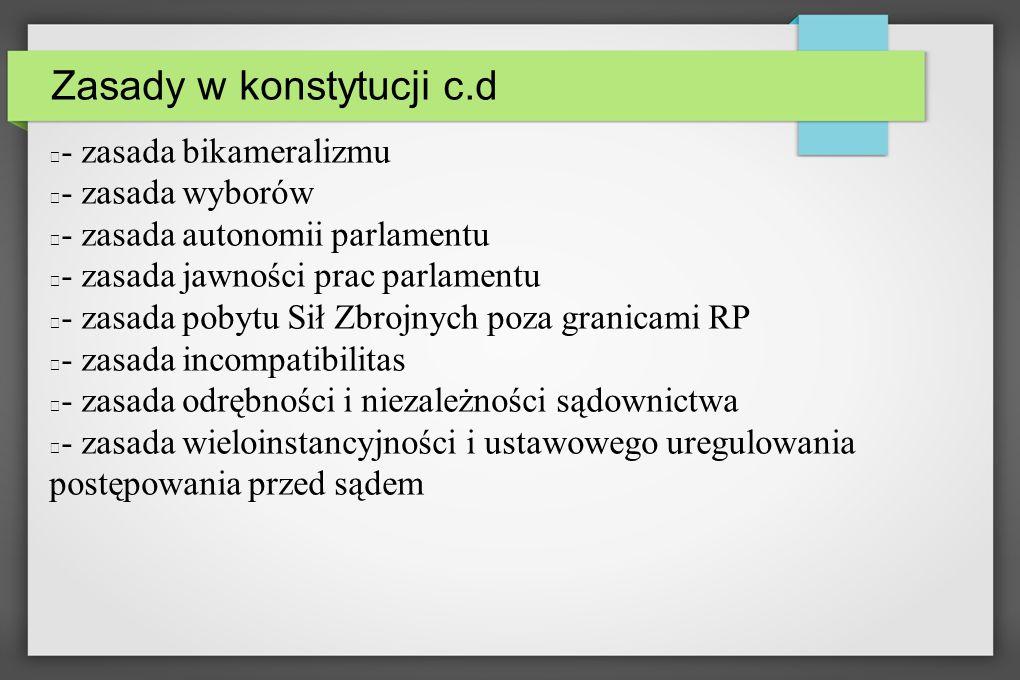 Zasady w konstytucji c.d - zasada bikameralizmu - zasada wyborów - zasada autonomii parlamentu - zasada jawności prac parlamentu - zasada pobytu Sił Z
