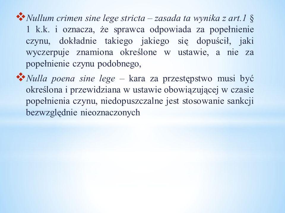  Nullum crimen sine lege stricta – zasada ta wynika z art.1 § 1 k.k. i oznacza, że sprawca odpowiada za popełnienie czynu, dokładnie takiego jakiego
