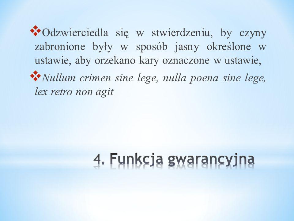  Odzwierciedla się w stwierdzeniu, by czyny zabronione były w sposób jasny określone w ustawie, aby orzekano kary oznaczone w ustawie,  Nullum crimen sine lege, nulla poena sine lege, lex retro non agit