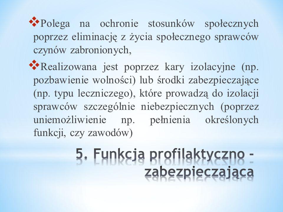  Polega na ochronie stosunków społecznych poprzez eliminację z życia społecznego sprawców czynów zabronionych,  Realizowana jest poprzez kary izolacyjne (np.