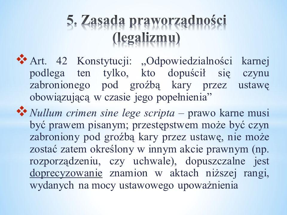 """ Art. 42 Konstytucji: """"Odpowiedzialności karnej podlega ten tylko, kto dopuścił się czynu zabronionego pod groźbą kary przez ustawę obowiązującą w cz"""