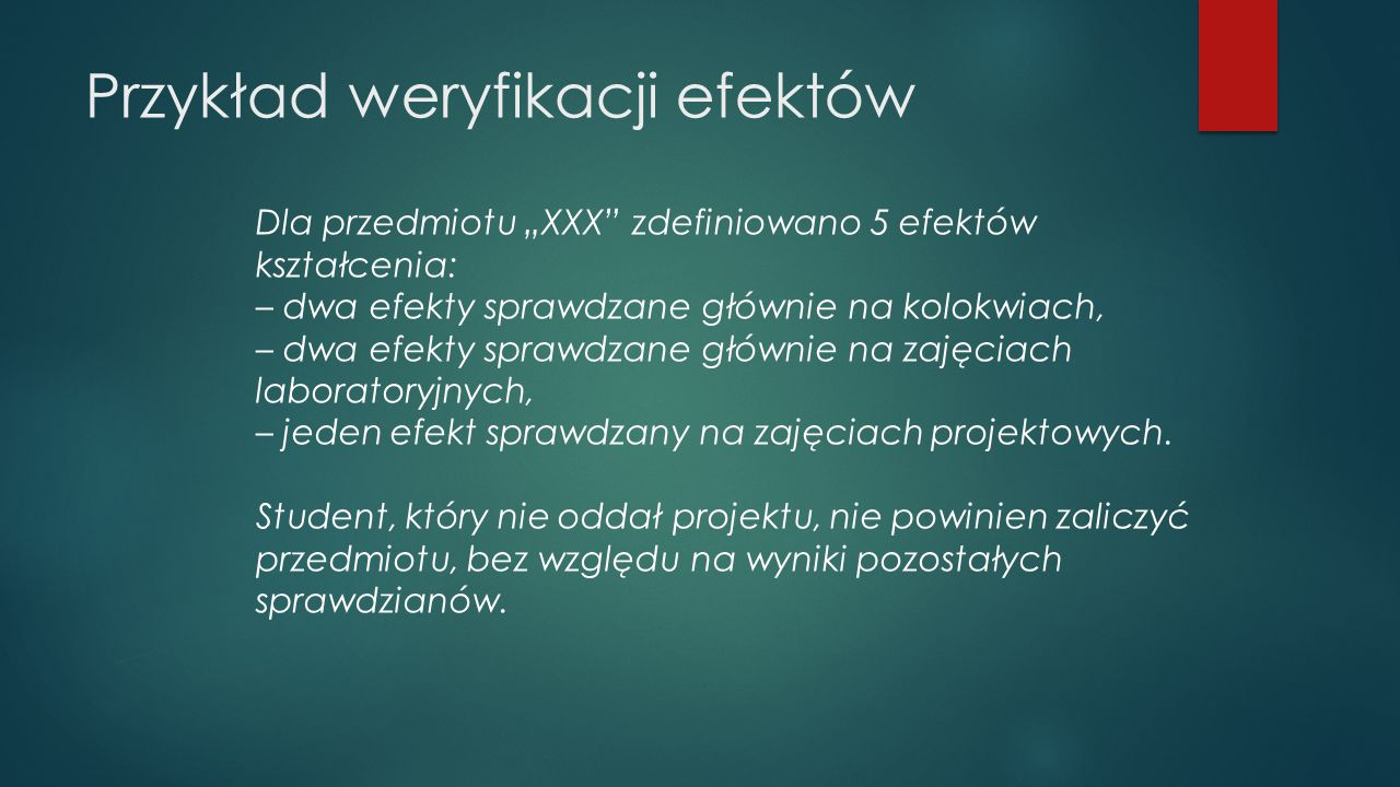 """Przykład weryfikacji efektów Dla przedmiotu """"XXX"""" zdefiniowano 5 efektów kształcenia: – dwa efekty sprawdzane głównie na kolokwiach, – dwa efekty spra"""