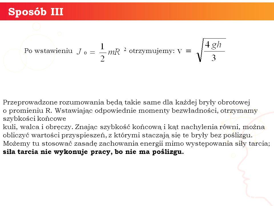 informatyka + 17 Sposób III Po wstawieniu otrzymujemy: Przeprowadzone rozumowania będą takie same dla każdej bryły obrotowej o promieniu R.