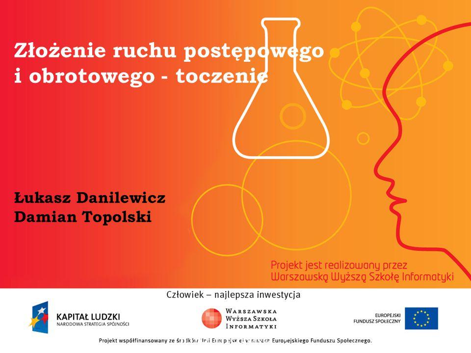Złożenie ruchu postępowego i obrotowego - toczenie Łukasz Danilewicz Damian Topolski informatyka + 2
