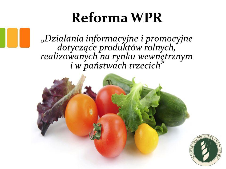 """Reforma WPR """"Działania informacyjne i promocyjne dotyczące produktów rolnych, realizowanych na rynku wewnętrznym i w państwach trzecich"""