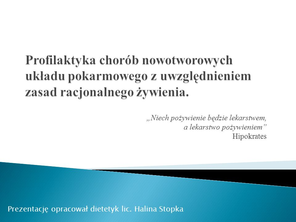"""""""Niech pożywienie będzie lekarstwem, a lekarstwo pożywieniem"""" Hipokrates Prezentację opracował dietetyk lic. Halina Stopka"""