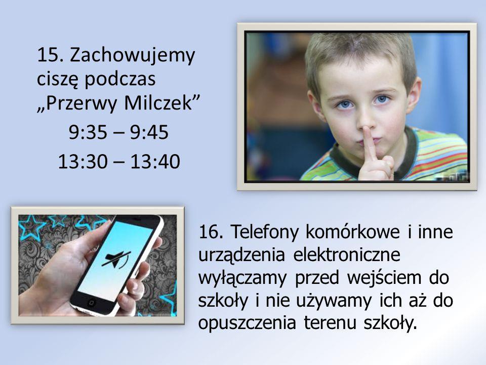 """15. Zachowujemy ciszę podczas """"Przerwy Milczek"""" 9:35 – 9:45 13:30 – 13:40 16. Telefony komórkowe i inne urządzenia elektroniczne wyłączamy przed wejśc"""