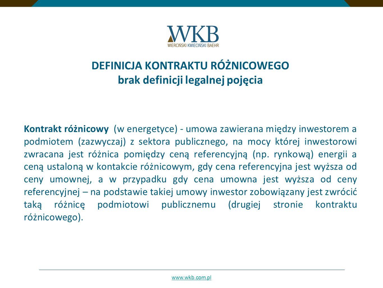 www.wkb.com.pl DEFINICJA KONTRAKTU RÓŻNICOWEGO brak definicji legalnej pojęcia Kontrakt różnicowy (w energetyce) - umowa zawierana między inwestorem a