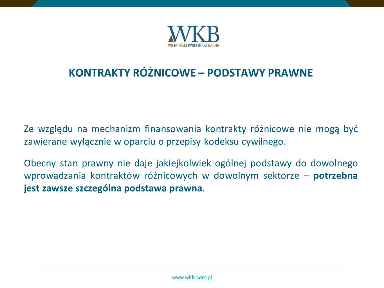 www.wkb.com.pl KONTRAKTY RÓŻNICOWE – PODSTAWY PRAWNE Ze względu na mechanizm finansowania kontrakty różnicowe nie mogą być zawierane wyłącznie w oparc