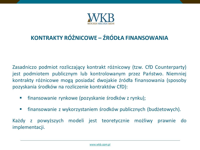 www.wkb.com.pl KONTRAKTY RÓŻNICOWE – ŹRÓDŁA FINANSOWANIA Zasadniczo podmiot rozliczający kontrakt różnicowy (tzw. CfD Counterparty) jest podmiotem pub
