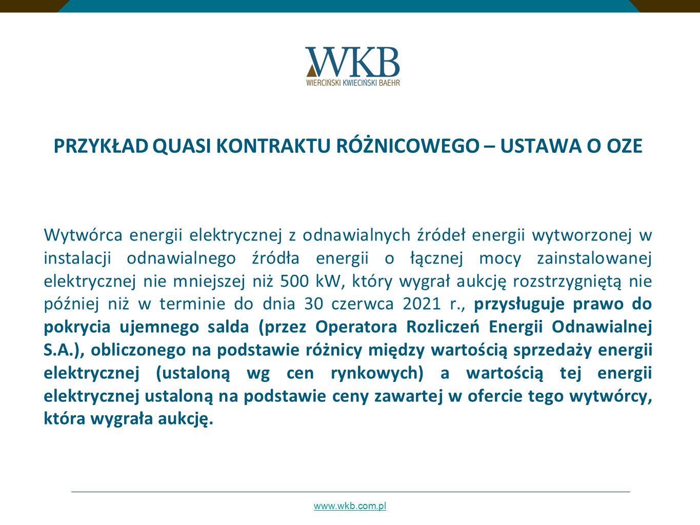 www.wkb.com.pl PRZYKŁAD QUASI KONTRAKTU RÓŻNICOWEGO – USTAWA O OZE Wytwórca energii elektrycznej z odnawialnych źródeł energii wytworzonej w instalacj