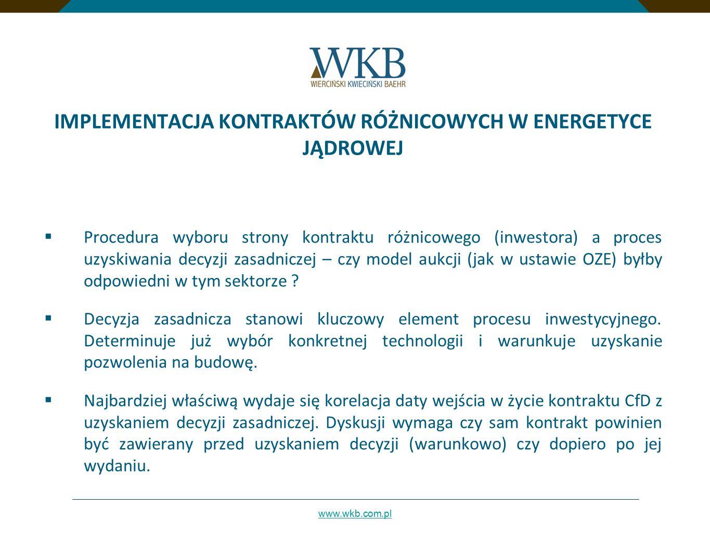 www.wkb.com.pl IMPLEMENTACJA KONTRAKTÓW RÓŻNICOWYCH W ENERGETYCE JĄDROWEJ  Procedura wyboru strony kontraktu różnicowego (inwestora) a proces uzyskiw