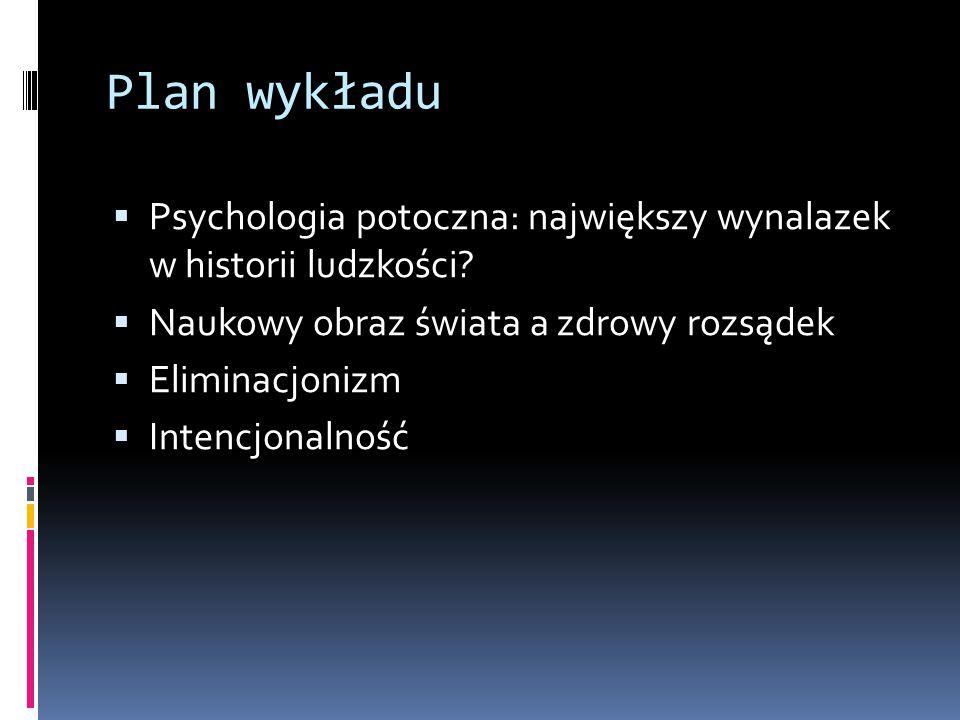 Plan wykładu  Psychologia potoczna: największy wynalazek w historii ludzkości.