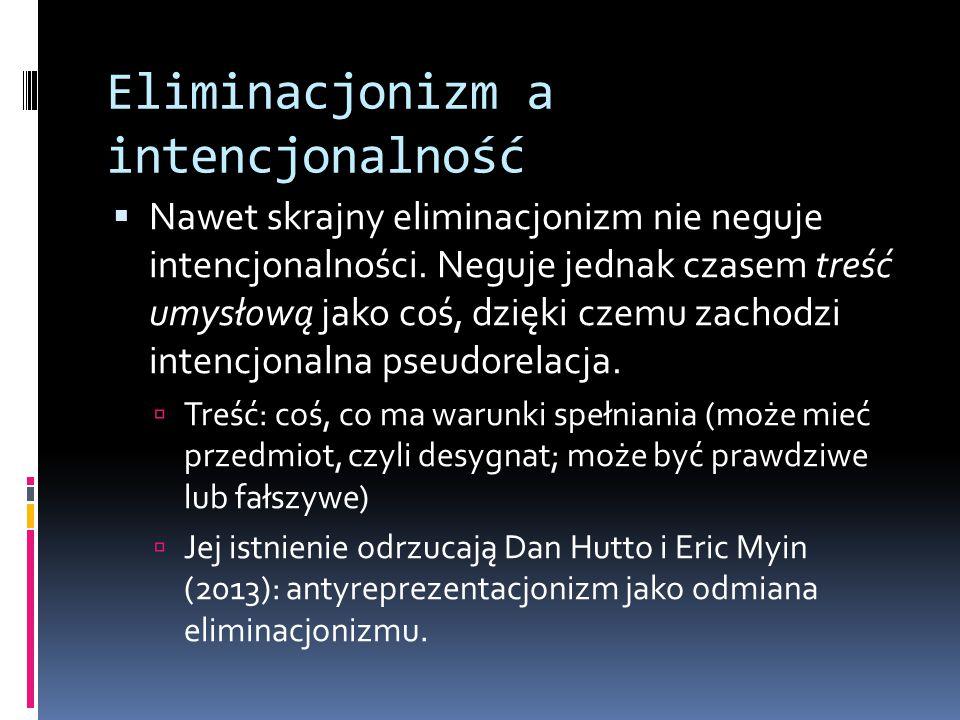 Eliminacjonizm a intencjonalność  Nawet skrajny eliminacjonizm nie neguje intencjonalności.