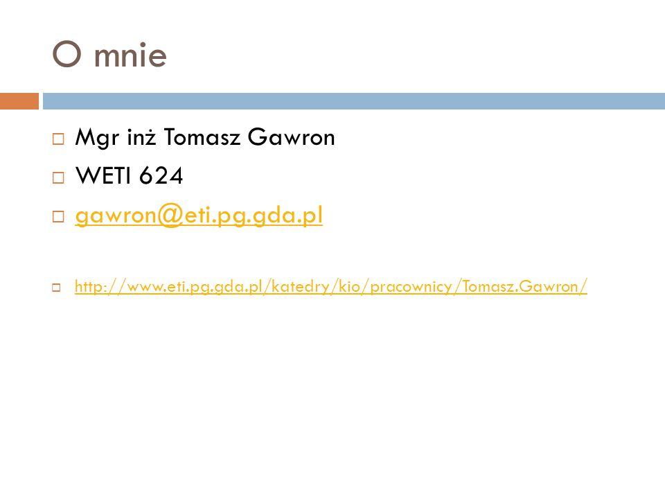 O mnie  Mgr inż Tomasz Gawron  WETI 624  gawron@eti.pg.gda.pl gawron@eti.pg.gda.pl  http://www.eti.pg.gda.pl/katedry/kio/pracownicy/Tomasz.Gawron/