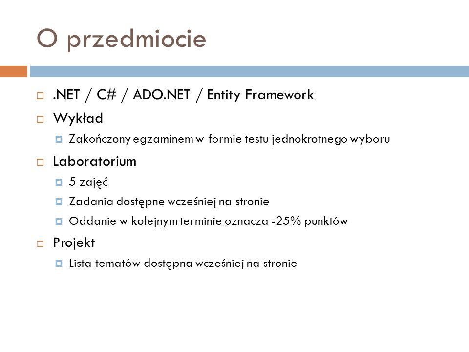 O przedmiocie .NET / C# / ADO.NET / Entity Framework  Wykład  Zakończony egzaminem w formie testu jednokrotnego wyboru  Laboratorium  5 zajęć  Z
