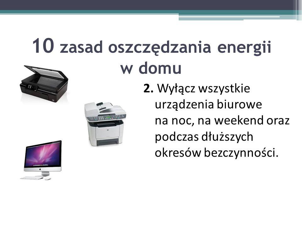 10 zasad oszczędzania energii w domu 2.