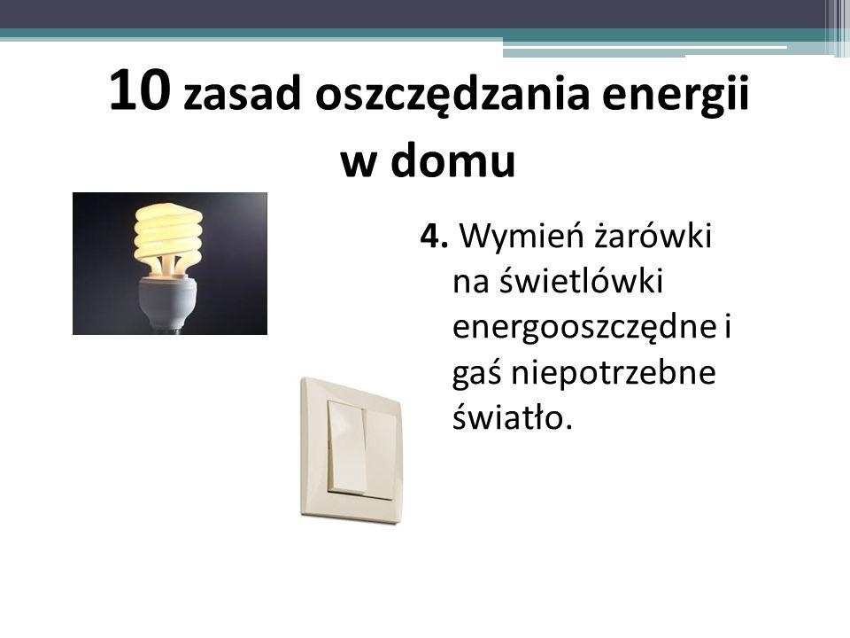 4.Wymień żarówki na świetlówki energooszczędne i gaś niepotrzebne światło.