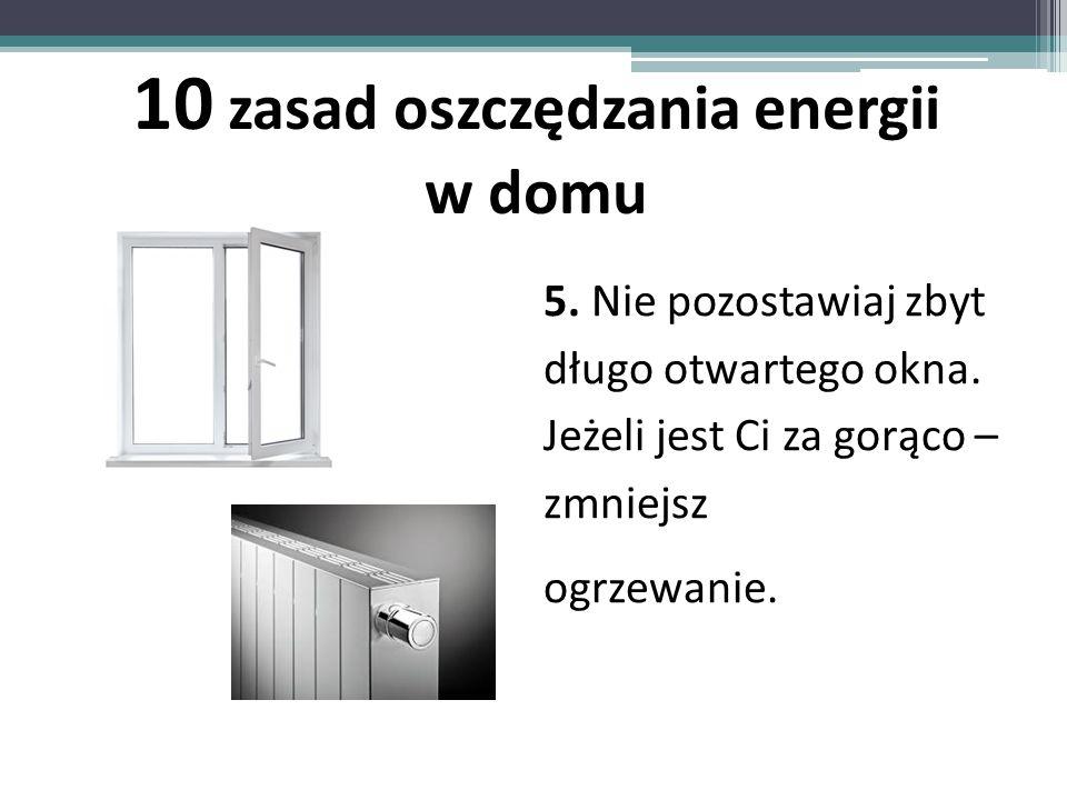 5.Nie pozostawiaj zbyt długo otwartego okna. Jeżeli jest Ci za gorąco – zmniejsz ogrzewanie.