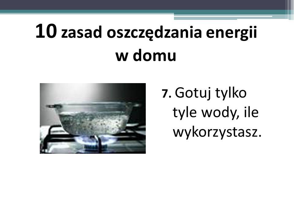 7. Gotuj tylko tyle wody, ile wykorzystasz. 10 zasad oszczędzania energii w domu