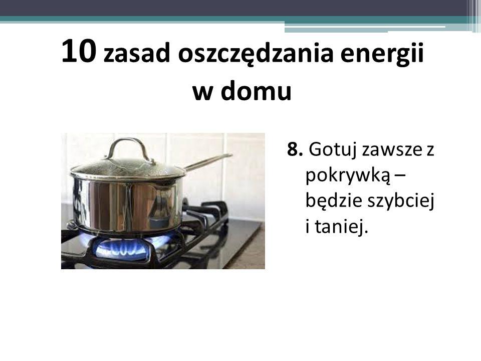 8. Gotuj zawsze z pokrywką – będzie szybciej i taniej. 10 zasad oszczędzania energii w domu