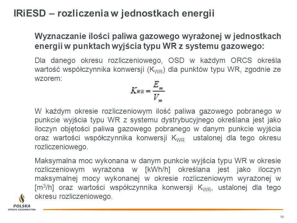 IRiESD – rozliczenia w jednostkach energii 16 Wyznaczanie ilości paliwa gazowego wyrażonej w jednostkach energii w punktach wyjścia typu WR z systemu