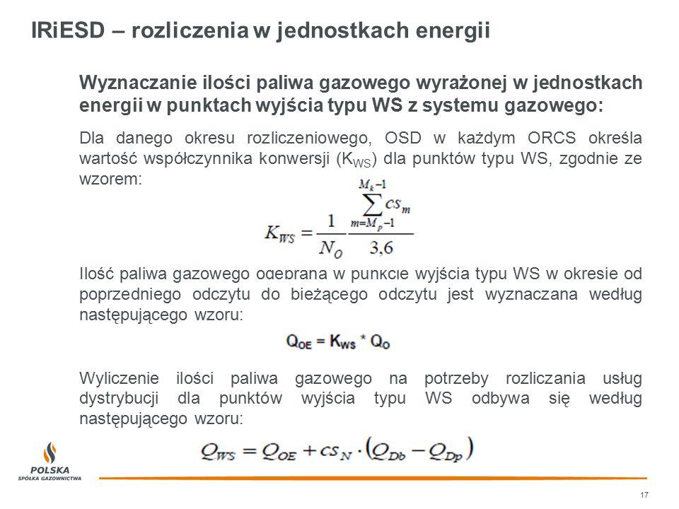 IRiESD – rozliczenia w jednostkach energii 17 Wyznaczanie ilości paliwa gazowego wyrażonej w jednostkach energii w punktach wyjścia typu WS z systemu