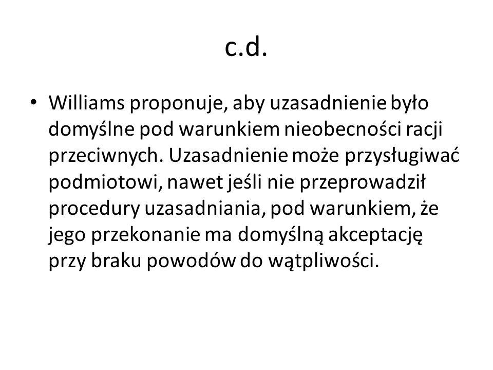 c.d. Williams proponuje, aby uzasadnienie było domyślne pod warunkiem nieobecności racji przeciwnych. Uzasadnienie może przysługiwać podmiotowi, nawet