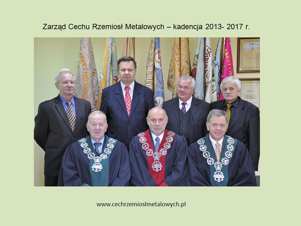 Zarząd Cechu Rzemiosł Metalowych – kadencja 2013- 2017 r. www.cechrzemioslmetalowych.pl
