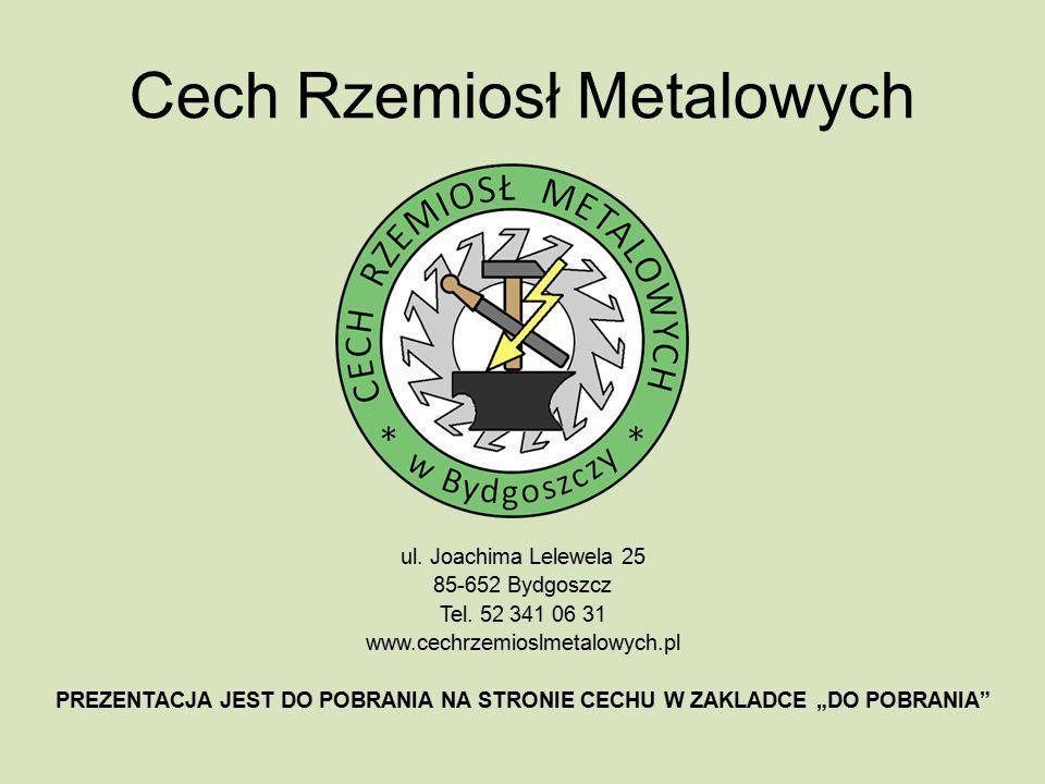 Cech Rzemiosł Metalowych ul. Joachima Lelewela 25 85-652 Bydgoszcz Tel.