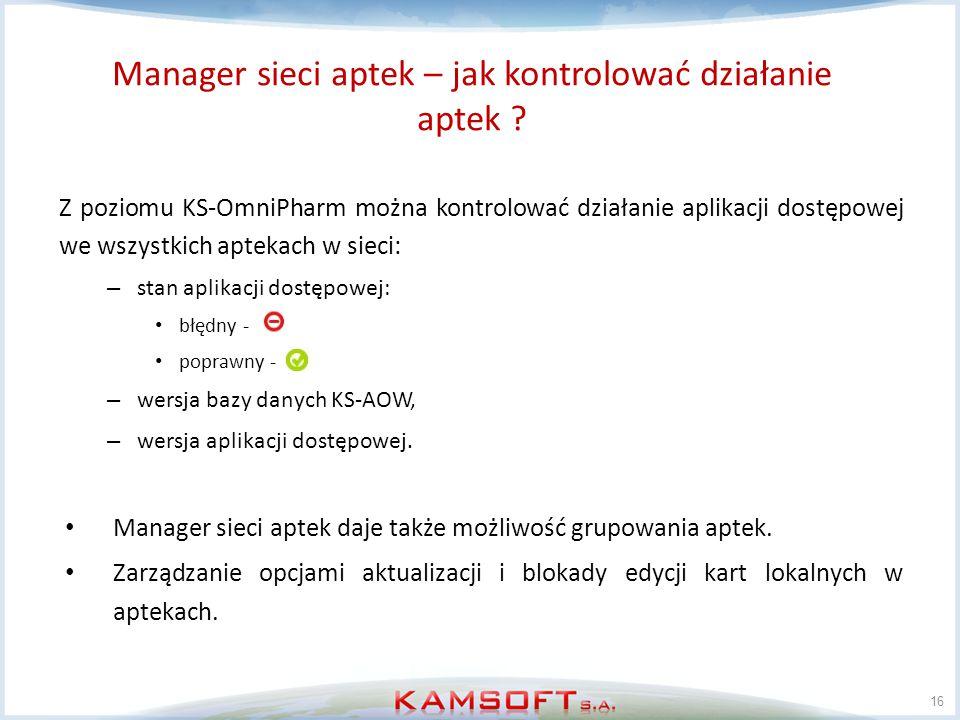 Manager sieci aptek – jak kontrolować działanie aptek ? 16 Z poziomu KS-OmniPharm można kontrolować działanie aplikacji dostępowej we wszystkich aptek