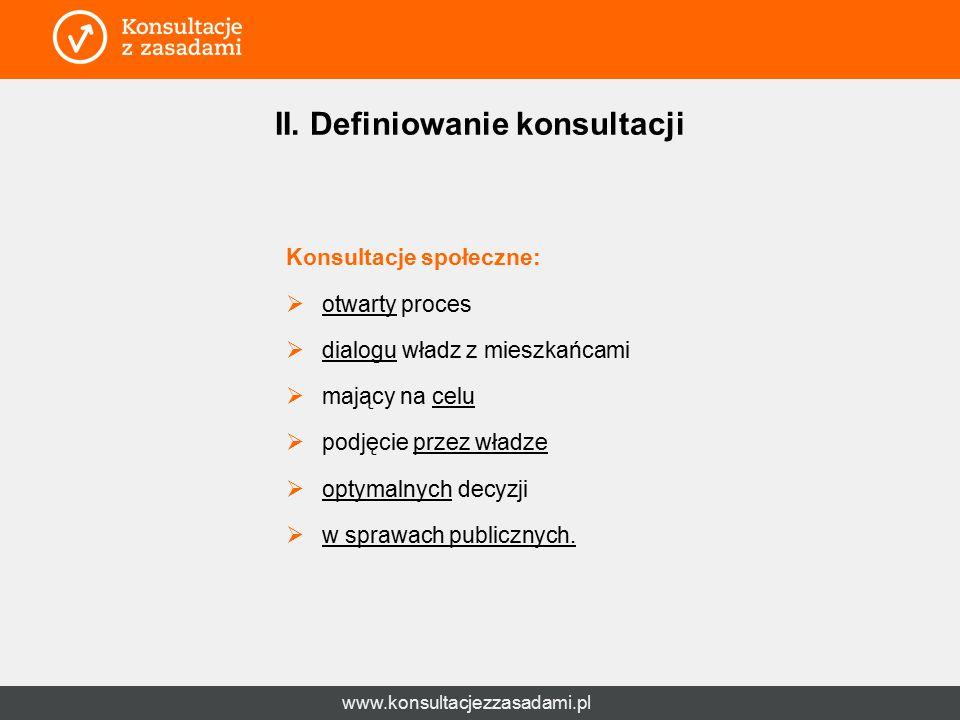 www.konsultacjezzasadami.pl II. Definiowanie konsultacji Konsultacje społeczne:  otwarty proces  dialogu władz z mieszkańcami  mający na celu  pod