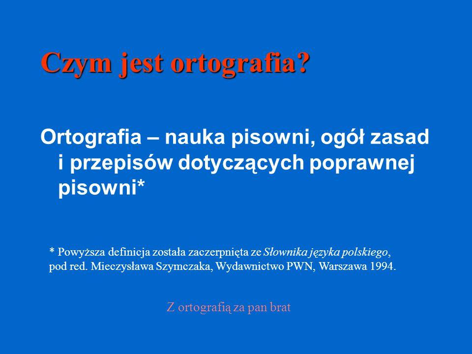 Czym jest ortografia? Ortografia – nauka pisowni, ogół zasad i przepisów dotyczących poprawnej pisowni* * Powyższa definicja została zaczerpnięta ze S