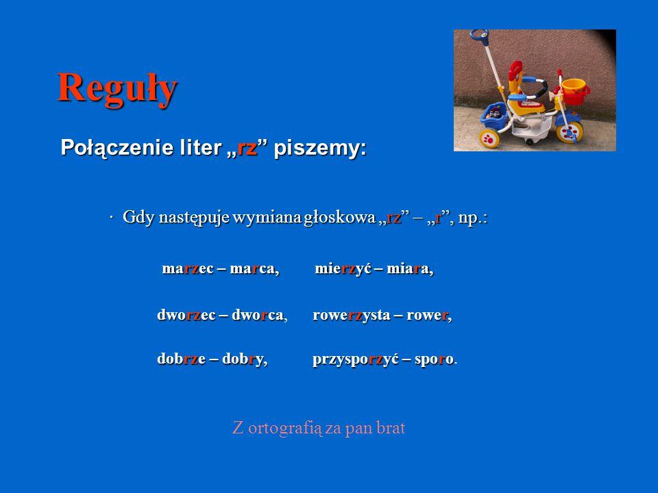 """Reguły Połączenie liter """"rz piszemy: w zakończeniach -arz, -erz, -mierz, -mistrz, np.: · w zakończeniach -arz, -erz, -mierz, -mistrz, np.: księgarz, kalendarz, rycerz, kołnierz, kątomierz, Sandomierz, zegarmistrz, sztukmistrz."""