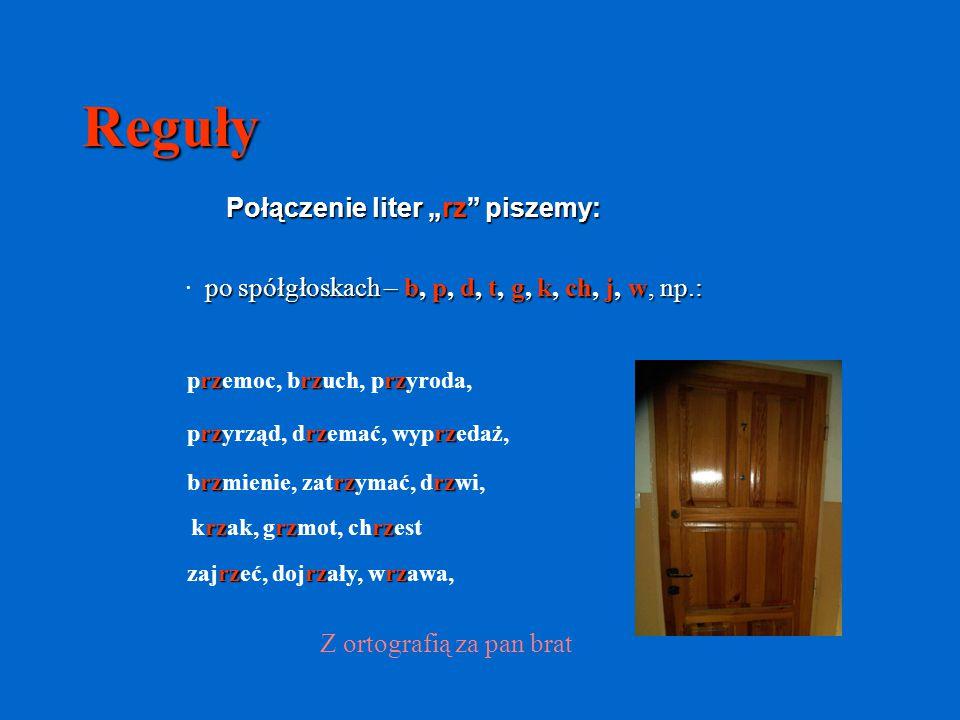 """Reguły Połączenie liter """"rz"""" piszemy: po spółgłoskach – b, p, d, t, g, k, ch, j, w, np.: · po spółgłoskach – b, p, d, t, g, k, ch, j, w, np.: Z ortogr"""