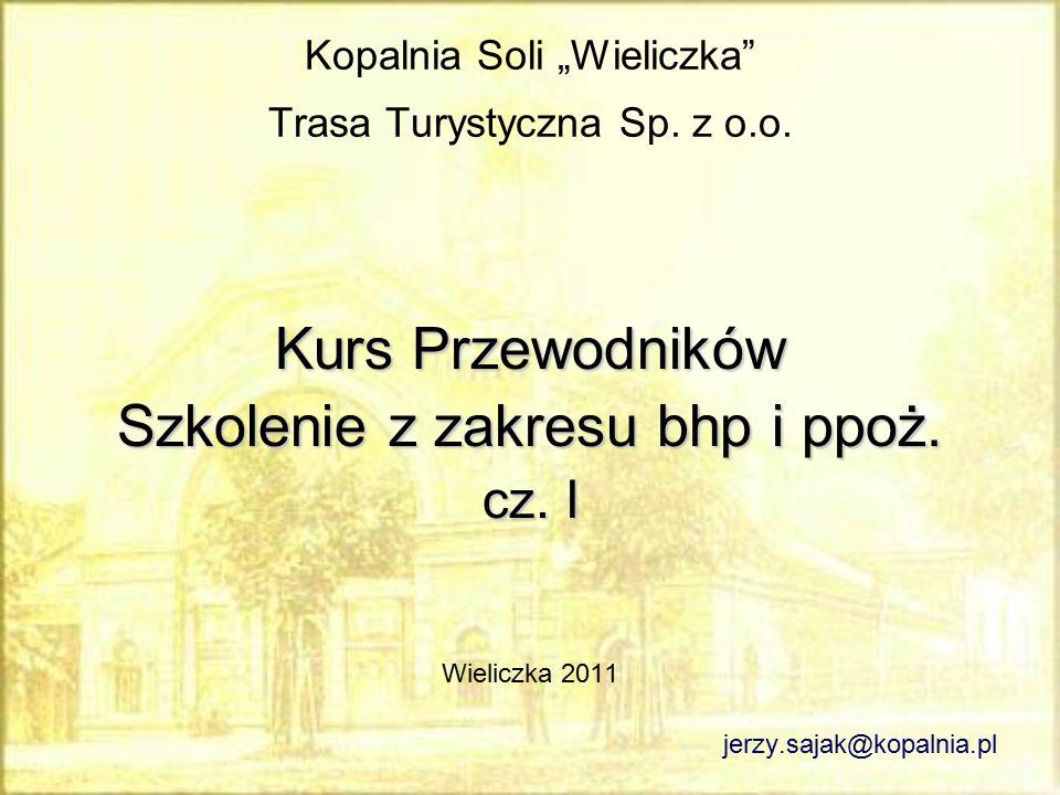 """Kopalnia Soli """"Wieliczka"""" Trasa Turystyczna Sp. z o.o. Kurs Przewodników Szkolenie z zakresu bhp i ppoż. cz. I Wieliczka 2011 jerzy.sajak@kopalnia.pl"""