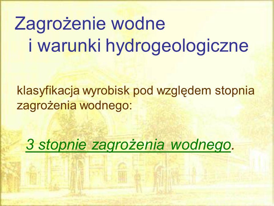 Zagrożenie wodne i warunki hydrogeologiczne klasyfikacja wyrobisk pod względem stopnia zagrożenia wodnego: 3 stopnie zagrożenia wodnego.