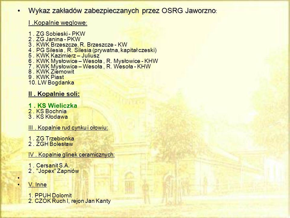 Wykaz zakładów zabezpieczanych przez OSRG JaworznoWykaz zakładów zabezpieczanych przez OSRG Jaworzno : I.Kopalnie węglowe : 1. ZG Sobieski - PKW 2. ZG