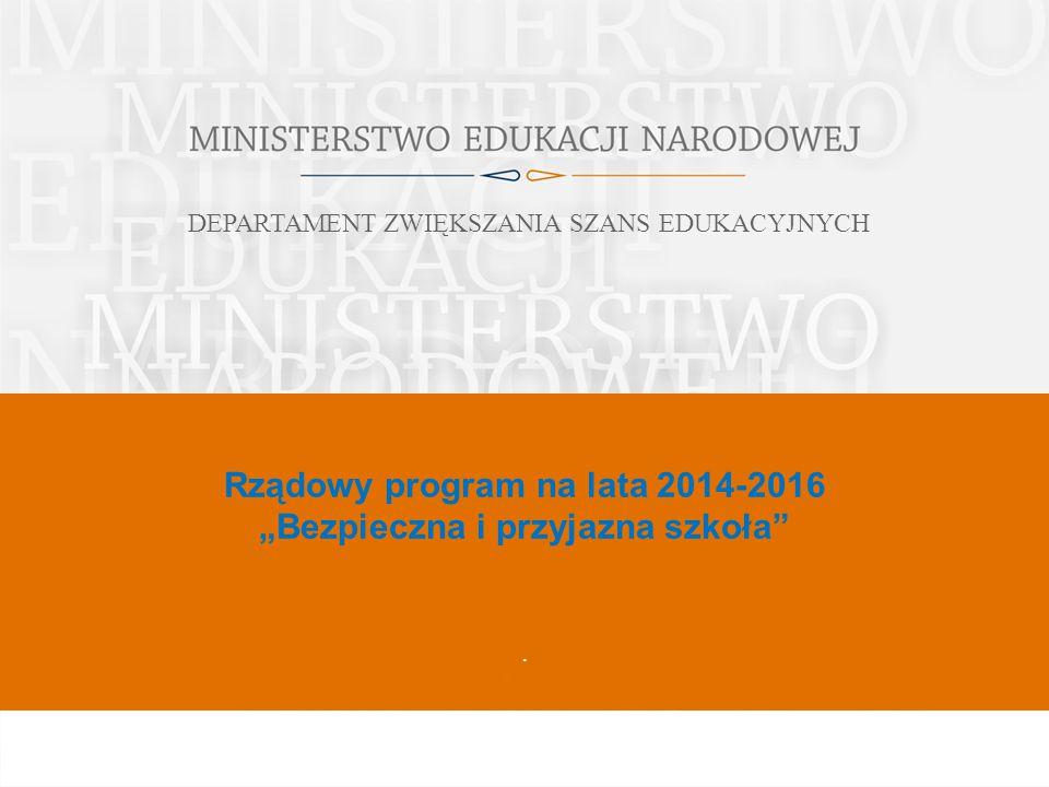 """Rządowy program na lata 2014-2016 """"Bezpieczna i przyjazna szkoła"""" Data. DEPARTAMENT ZWIĘKSZANIA SZANS EDUKACYJNYCH"""