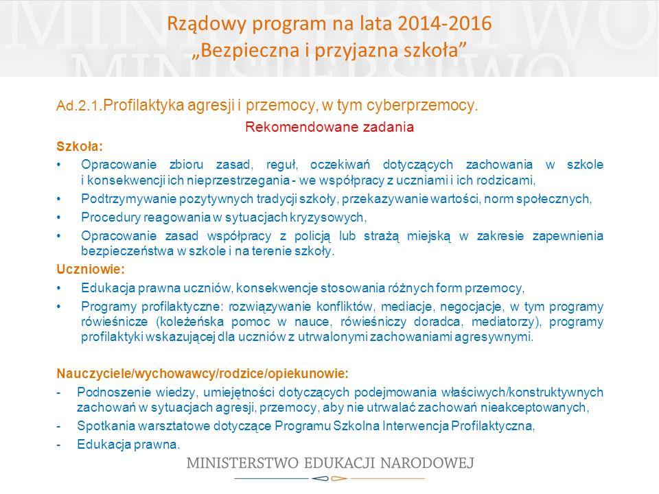 """Rządowy program na lata 2014-2016 """"Bezpieczna i przyjazna szkoła"""" Ad.2.1. Profilaktyka agresji i przemocy, w tym cyberprzemocy. Rekomendowane zadania"""