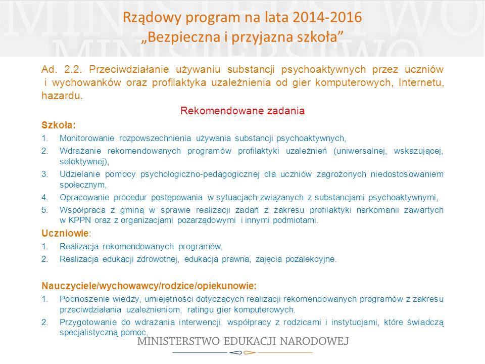 """Rządowy program na lata 2014-2016 """"Bezpieczna i przyjazna szkoła"""" Ad. 2.2. Przeciwdziałanie używaniu substancji psychoaktywnych przez uczniów i wychow"""
