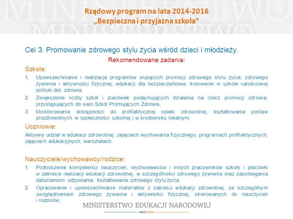 """Rządowy program na lata 2014-2016 """"Bezpieczna i przyjazna szkoła"""" Cel 3. Promowanie zdrowego stylu życia wśród dzieci i młodzieży. Rekomendowane zadan"""
