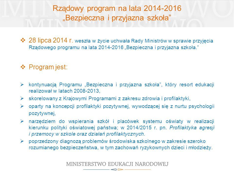 """Rządowy program na lata 2014-2016 """"Bezpieczna i przyjazna szkoła""""  28 lipca 2014 r. weszła w życie uchwała Rady Ministrów w sprawie przyjęcia Rządowe"""
