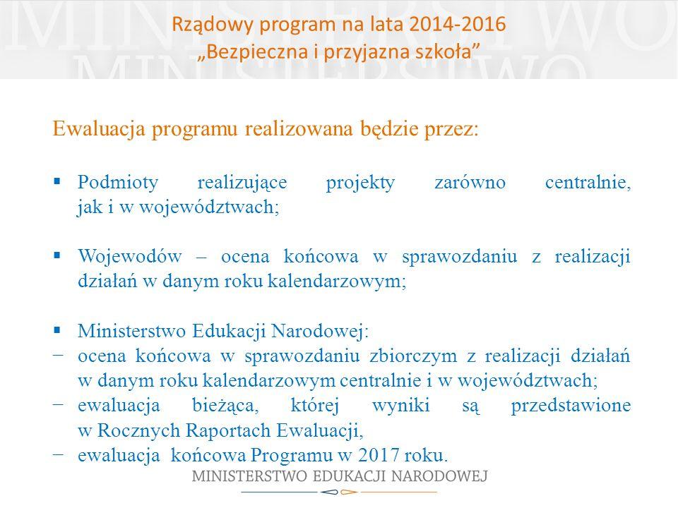 """Rządowy program na lata 2014-2016 """"Bezpieczna i przyjazna szkoła"""" Ewaluacja programu realizowana będzie przez:  Podmioty realizujące projekty zarówno"""