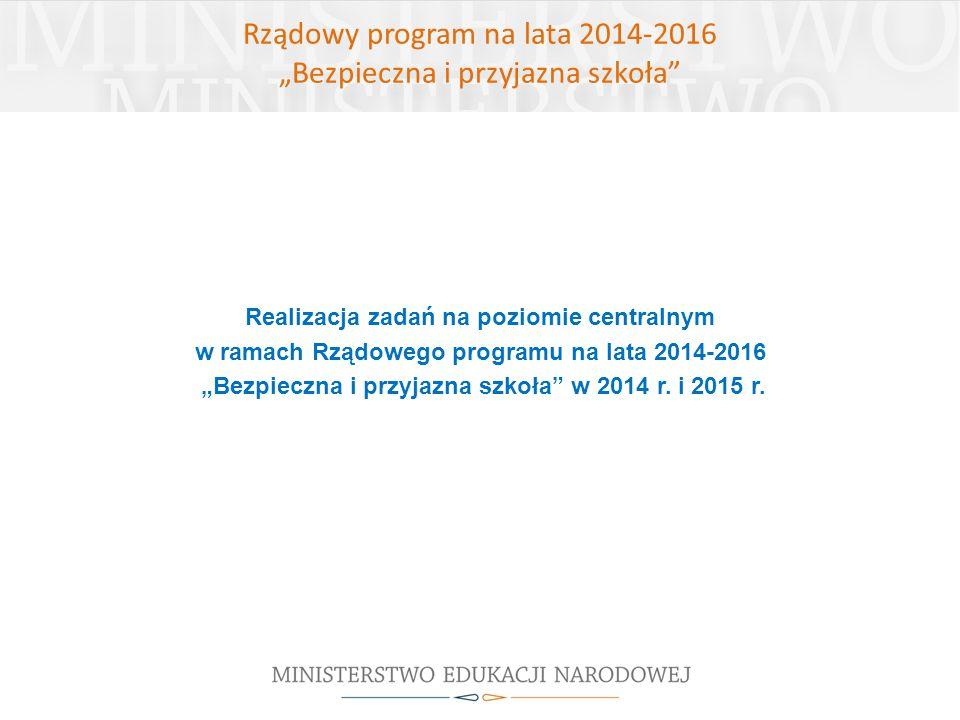 """Rządowy program na lata 2014-2016 """"Bezpieczna i przyjazna szkoła"""" Realizacja zadań na poziomie centralnym w ramach Rządowego programu na lata 2014-201"""